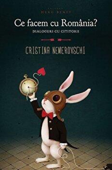 Ce facem cu Romania' Dialoguri cu cititorii (ed. 2)/Cristina Nemerovschi imagine elefant.ro