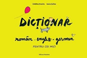 Dictionar roman-englez-german pentru cei mici/Ioana Suilea imagine elefant 2021