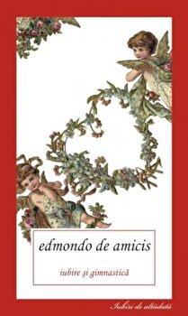 Iubire si gimnastica/Edmondo de Amicis imagine