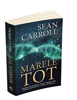 Marele Tot: De la originea universului si a vietii pana la sensul existentei/Sean Carroll imagine elefant.ro 2021-2022