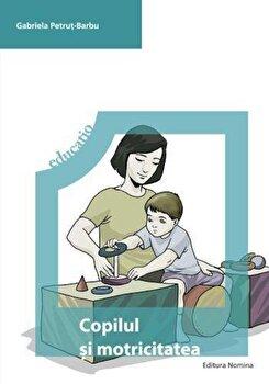 Copilul si motricitatea. Program de educare neuromotorie/Gabriela Petrut Barbu imagine elefant.ro
