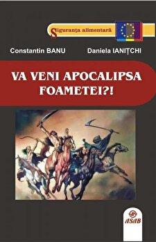 Va veni apocalipsa foametei'!/Constantin Banu, Daniela Ianitchi poza cate