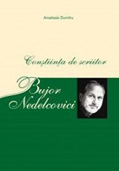 Bujor Nedelcovici - Constiinta de scriitor/Anastasia Dumitru imagine
