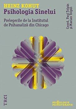 Psihologia Sinelui. Prelegerile de la Institutul de Psihanaliza din Chicago/Heinz Kohut imagine