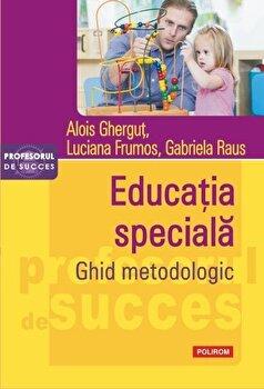Educatia speciala. Ghid metodologic/Alois Ghergut, Luciana Frumos, Gabriela Raus imagine elefant.ro 2021-2022