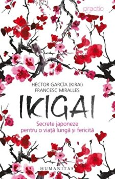 Imagine Ikigai:secrete Japoneze Pentru O Viata Lunga Si Fericita - garcia Hector;francesc