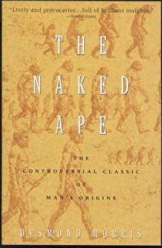 The Naked Ape: A Zoologist's Study of the Human Animal, Paperback/Desmond Morris poza cate