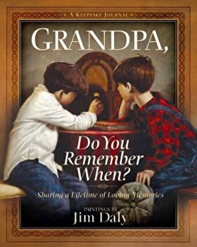 Grandpa, Do You Remember When': Sharing a Lifetime of Loving Memories--A Keepsake Journal, Hardcover/Jim Daly poza cate