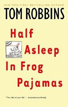 Half Asleep in Frog Pajamas, Paperback/Tom Robbins poza cate
