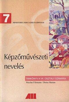 Educatie plastica. Manual pentru clasa a VII-a in limba maghiara/Nicolae Filoteanu , Doina Marian