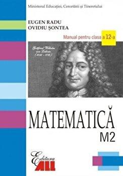 Matematica M2. Manual pentru clasa a XII-a/Eugen Radu, Ovidiu Sontea