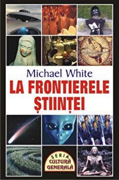 La frontierele stiintei/Michael White imagine