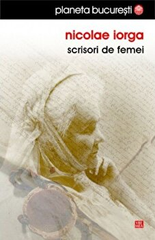Scrisori de femei/Nicolae Iorga imagine elefant.ro 2021-2022