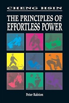 Cheng Hsin: The Principals of Effortless Power, Paperback/Peter Ralston poza cate