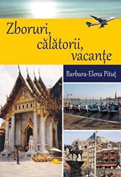 Zboruri, Calatorii, Vacante/Barbara - Elena Pitut imagine elefant.ro 2021-2022