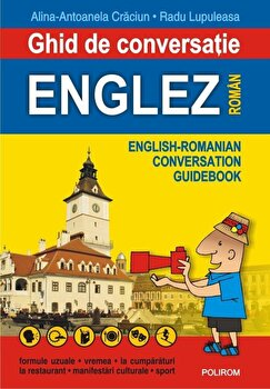 Ghid de conversatie englez-roman (Editia a II-a)/Alina-Antoanela Craciun, Radu Lupuleasa imagine elefant.ro 2021-2022