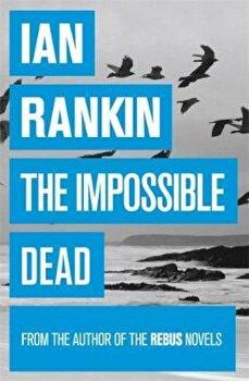 Impossible Dead, Paperback/Ian Rankin poza cate