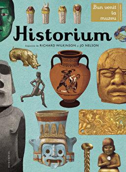 Historium. Bun venit la muzeu. Intrarea libera/Richard Wilkinson, Jo Nelson