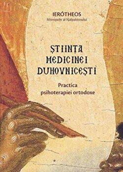 Stiinta medicinei duhovnicesti. Practica psihoterapiei ortodoxe/Mitrop. Ierotheos Vlachos imagine