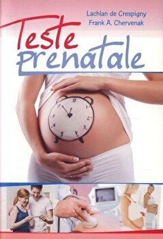Teste prenatale/Lachlan de Crespigny, Frank A. Chervenak imagine elefant.ro 2021-2022