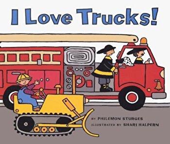 I Love Trucks! Board Book, Hardcover/Philemon Sturges poza cate
