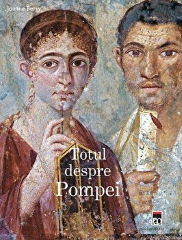 Totul despre Pompei/Joanna Berry imagine elefant.ro 2021-2022