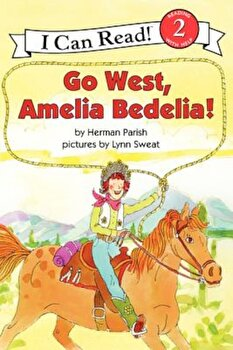 Go West, Amelia Bedelia!, Paperback/Herman Parish poza cate