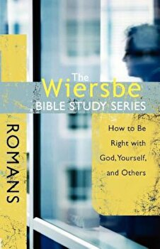 Romans: How to Be Right with God, Yourself, and Others, Paperback/Warren W. Wiersbe poza cate