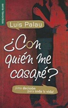 Con Quien Me Casare': Una Decision Para Toda la Vida!, Paperback/Luis Palau poza cate