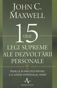 Cele 15 legi supreme ale dezvoltarii personale. Pune-le in practica pentru a-ti atinge potentialul maxim/John C. Maxwell imagine elefant.ro 2021-2022