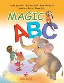 Magic ABC/Iulia Ignatiuc, Lara Aladin, Ana Muntean, Ludmila Foca, Dina Puiu imagine elefant.ro