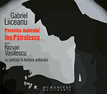 Povestea maiorului Ion Patrulescu/Gabriel Liiceanu imagine elefant.ro 2021-2022