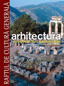Arhitectura. Evolutie, stiluri, personalitati. De la Preistorie la Renasterea timpurie - Vol. 1/***