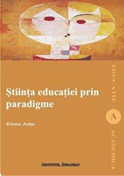 Stiinta educatiei prin paradigme/Elena Joita imagine elefant.ro 2021-2022