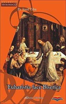 Euharistia face Biserica/Iosif Tiba, pr. poza cate