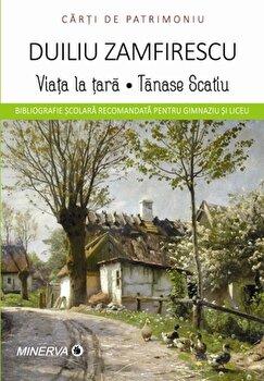 Viata la tara/Tanase Scatiu/Duiliu Zamfirescu imagine elefant.ro 2021-2022