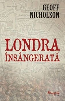 Londra insangerata/Geoff Nicholson imagine