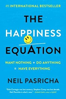 The Happiness Equation: Want Nothing + Do Anything=have Everything, Paperback/Neil Pasricha poza cate