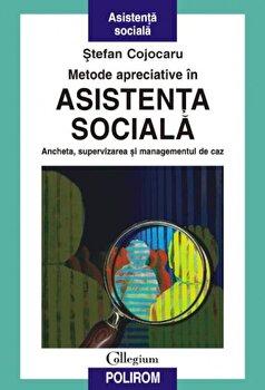 Metode apreciative in asistenta sociala. Ancheta, supervizarea si managementul de caz/Stefan Cojocaru imagine elefant.ro 2021-2022