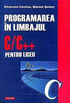 Programarea in limbajul C/C++ pentru liceu, vol I/Emanuela Cerchez, Marinel Serban