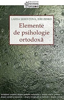 Elemente de psihologie ortodoxa/Larisa Sehovtova, Iuri Zenko imagine