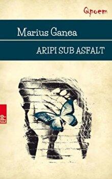 Aripi sub asfalt/Marius Ganea poza cate