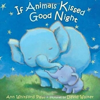 If Animals Kissed Good Night/Ann Whitford Paul poza cate