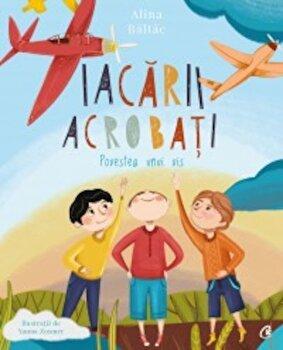 Iacarii acrobati/Alina Baltac