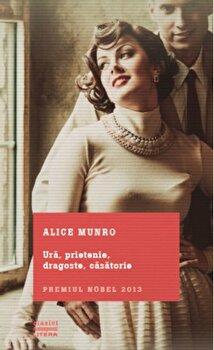 Ura, prietenie, dragoste, casatorie/Alice Munro imagine elefant.ro 2021-2022