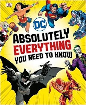 DC Comics Absolutely Everything You Need To Know, Hardcover/*** poza cate