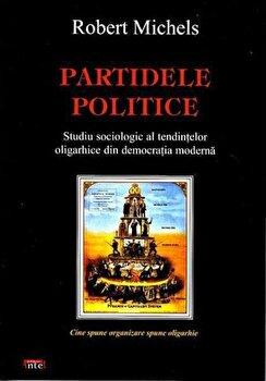 Partidele politice: studiu sociologic al tendintelor oligarhice din democratia moderna/Robert Michels imagine elefant.ro 2021-2022