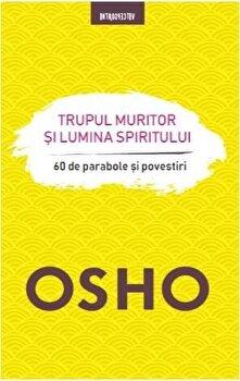 Imagine Osho - Trupul Muritor Si Lumina Spiritului - 60 De Parabole Povestiri - osho
