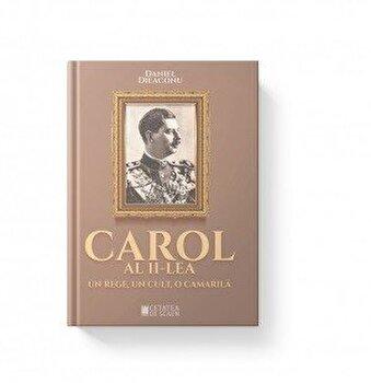 Carol al II-lea, un rege, un cult, o camarila/Daniel Dieaconu