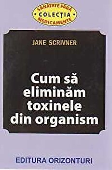 Cum eliminam toxinele din organism/Jane Scrivner imagine elefant.ro 2021-2022